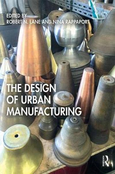 The Design of Urban Manufacturing - Robert N. Lane