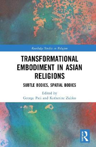 Transformational Embodiment in Asian Religions - George Pati