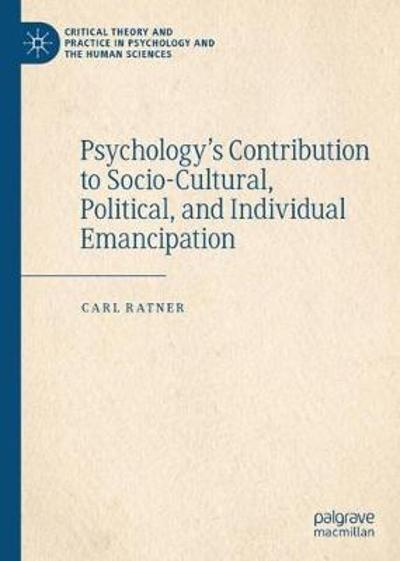 Psychology's Contribution to Socio-Cultural, Political, and Individual Emancipation - Carl Ratner