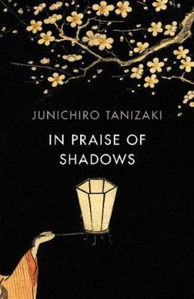 In Praise of Shadows - Junichiro Tanizaki