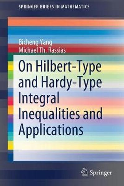 On Hilbert-Type and Hardy-Type Integral Inequalities and Applications - Bicheng Yang
