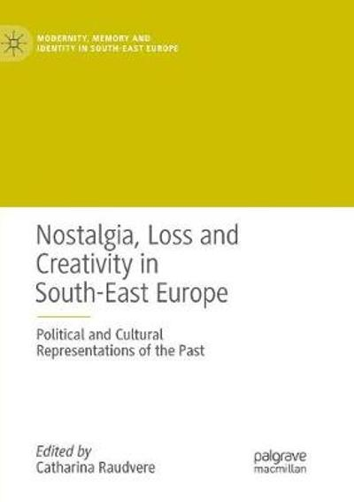 Nostalgia, Loss and Creativity in South-East Europe - Catharina Raudvere