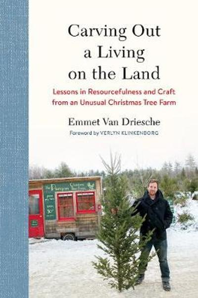 Carving Out a Living on the Land - Emmet Van Driesche