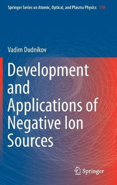 Development and Applications of Negative Ion Sources - Vadim Dudnikov