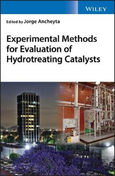 Experimental Methods for Evaluation of Hydrotreating Catalysts - Jorge Ancheyta