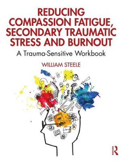 Reducing Compassion Fatigue, Secondary Traumatic Stress, and Burnout - William Steele
