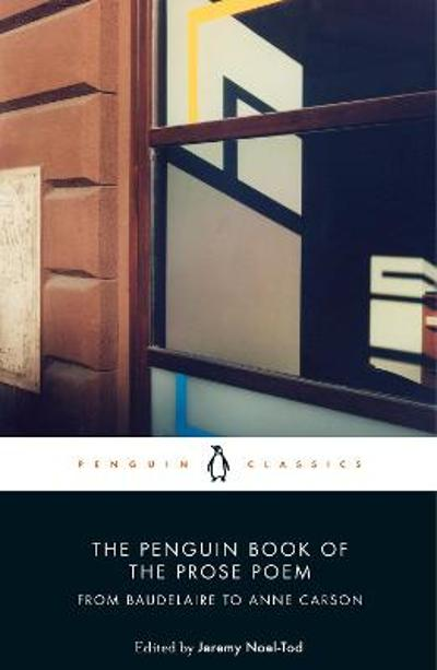 The Penguin Book of the Prose Poem - Jeremy Noel-Tod