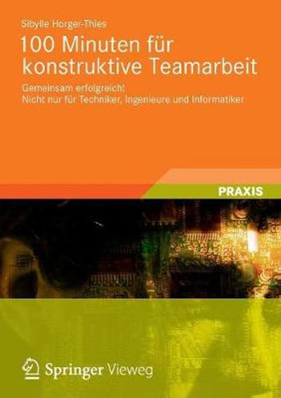 100 Minuten Fur Konstruktive Teamarbeit - Sibylle Horger-Thies