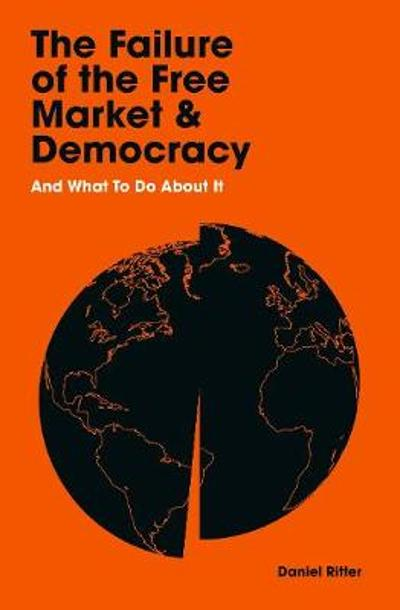 The Failure of the Free Market and Democracy - Daniel Ritter