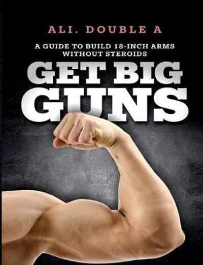 Get Big Guns(tm) (Get Ready to Grow) - Ali Double a