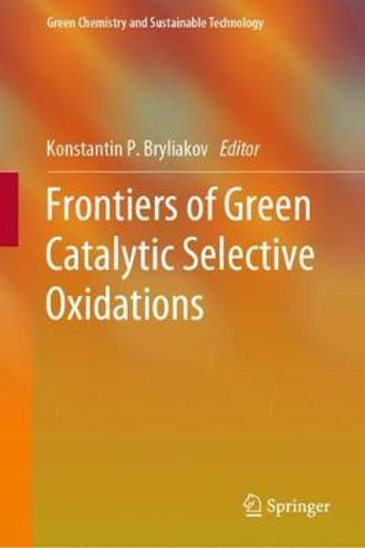 Frontiers of Green Catalytic Selective Oxidations - Konstantin P. Bryliakov