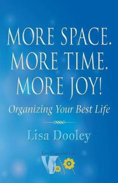 More Space. More Time. More Joy! - Lisa Dooley