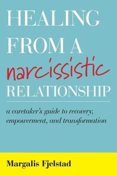 Healing from a Narcissistic Relationship - Margalis Fjelstad