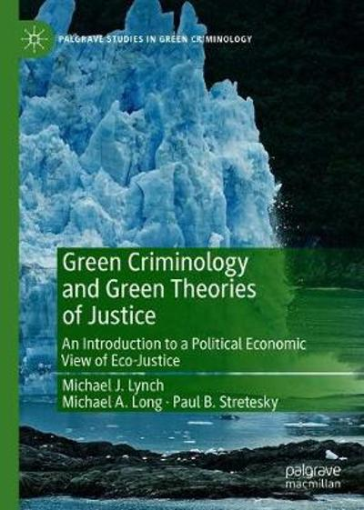 Green Criminology and Green Theories of Justice - Michael J. Lynch