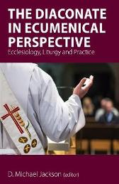 The Diaconate in Ecumenical Perspective - Frederick C. (Fritz) Bauerschmidt Anne Keffer Maylanne Maybee George E. Newman Alison Peden Josephine (Phina) Borgeson Rosalind Brown Brian A. Butcher DAVID CLARK D. Michael Jackson