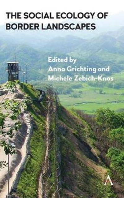 The Social Ecology of Border Landscapes - Anna Grichting