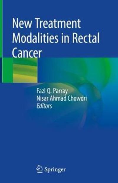 New Treatment Modalities in Rectal Cancer - Fazl Q. Parray