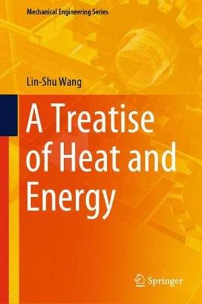 A Treatise of Heat and Energy - Lin-Shu Wang