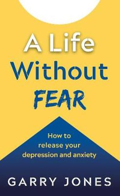 A Life Without Fear - Garry Jones