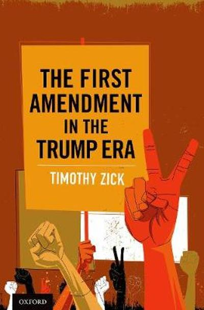 The First Amendment in the Trump Era - Timothy Zick