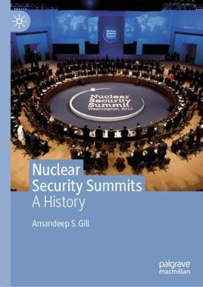 Nuclear Security Summits - Amandeep S. Gill