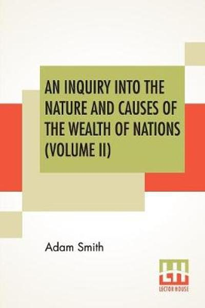 An Inquiry Into The Nature And Causes Of The Wealth Of Nations (Volume II) - Adam Smith