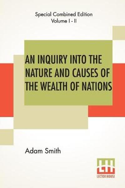 An Inquiry Into The Nature And Causes Of The Wealth Of Nations (Complete) - Adam Smith