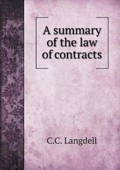 A summary of the law of contracts - C C Langdell