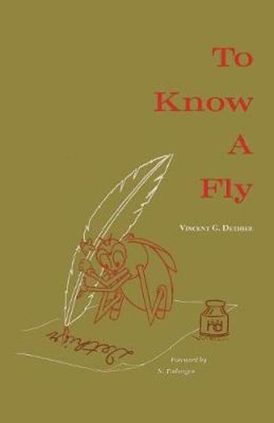To Know A Fly - Vincent Gaston Dethier