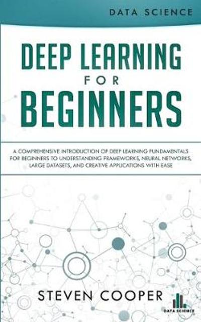 Deep Learning for Beginners - Steven Cooper