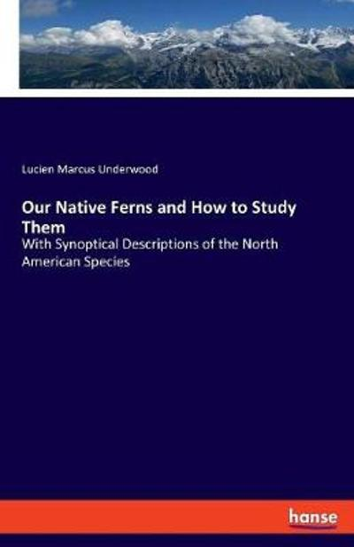 Our Native Ferns and How to Study Them - Lucien Marcus Underwood