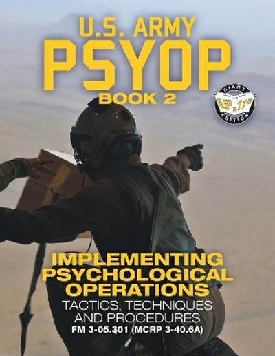 US Army PSYOP Book 2 - Implementing Psychological Operations - U S Army