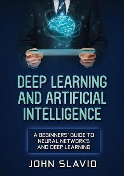 Deep Learning and Artificial Intelligence - John Slavio