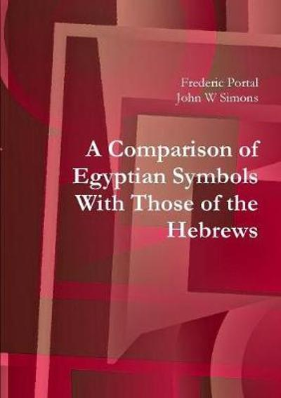 A Comparison of Egyptian Symbols With Those of the Hebrews - Frederic Portal