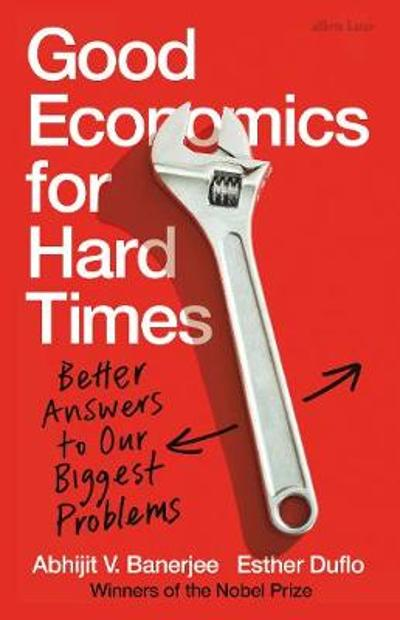 Good Economics for Hard Times - Abhijit V. Banerjee