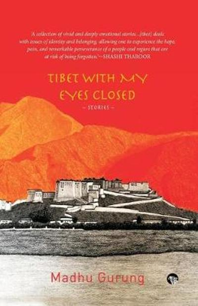Tibet With My Eyes Closed - Madhu Gurung
