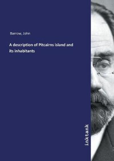 A description of Pitcairns island and its inhabitants - John Barrow
