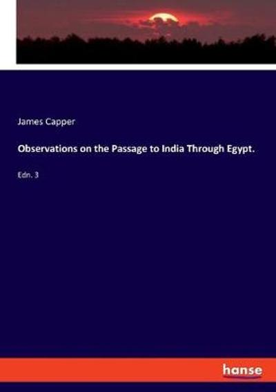 Observations on the Passage to India Through Egypt. - James Capper