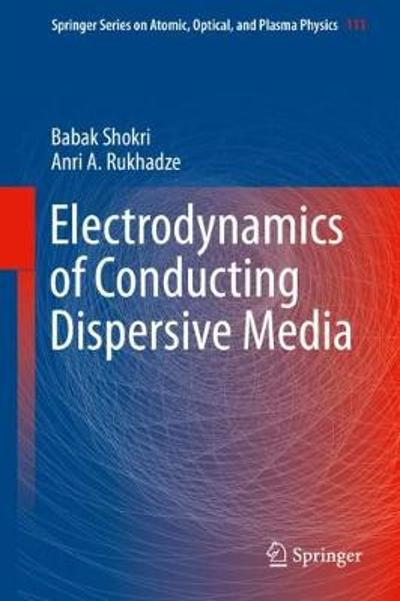 Electrodynamics of Conducting Dispersive Media - Babak Shokri
