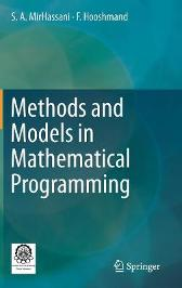 Methods and Models in Mathematical Programming - S. A. MirHassani F. Hooshmand