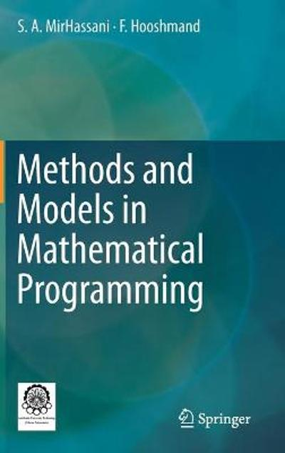 Methods and Models in Mathematical Programming - S. A. MirHassani