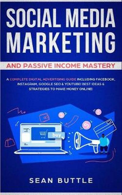 Social Media Marketing and Passive Income Mastery - Sean Buttle