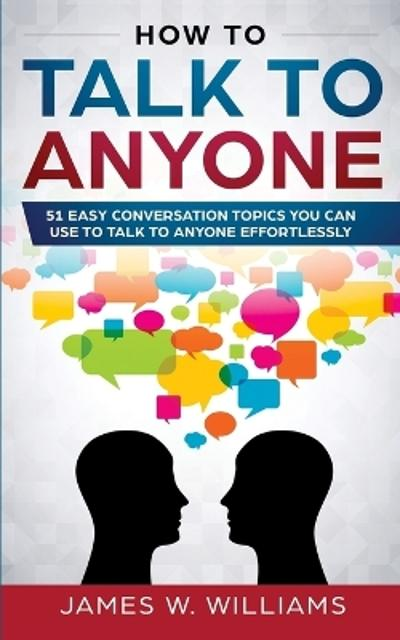How To Talk To Anyone - James W Williams