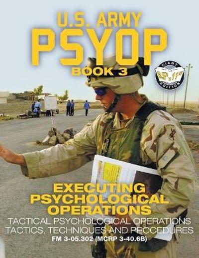 US Army PSYOP Book 3 - Executing Psychological Operations - U S Army