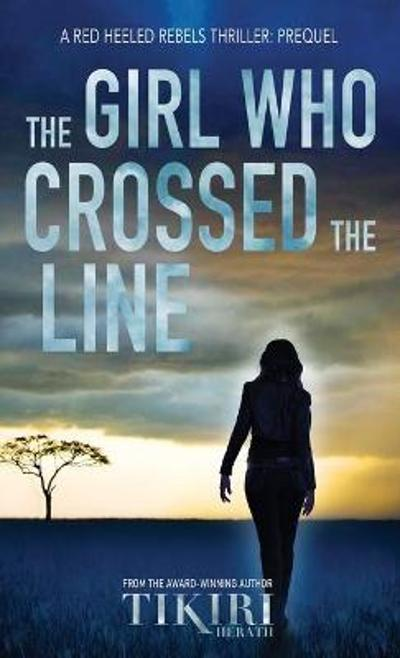 The Girl Who Crossed the Line - Tikiri Herath