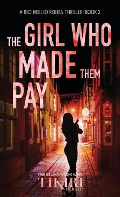 The Girl Who Made Them Pay - Tikiri Herath