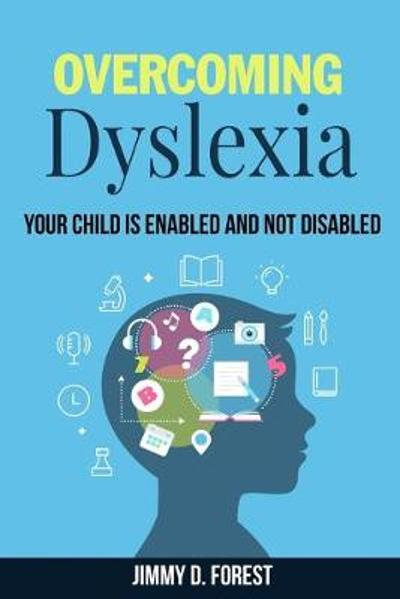 Overcoming Dyslexia - Jimmy D Forest
