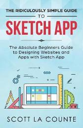 The Ridiculously Simple Guide to Sketch App - Scott La Counte