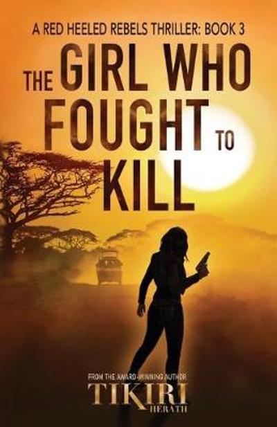The Girl Who Fought to Kill - Tikiri Herath