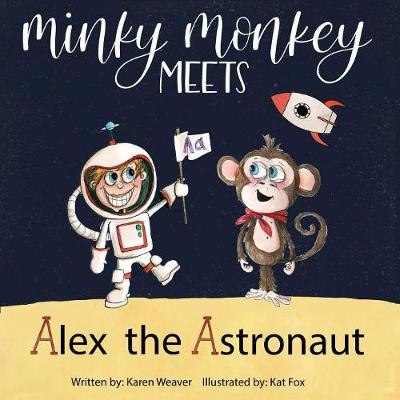 Minky Monkey Meets Alex the Astronaut - Karen Weaver